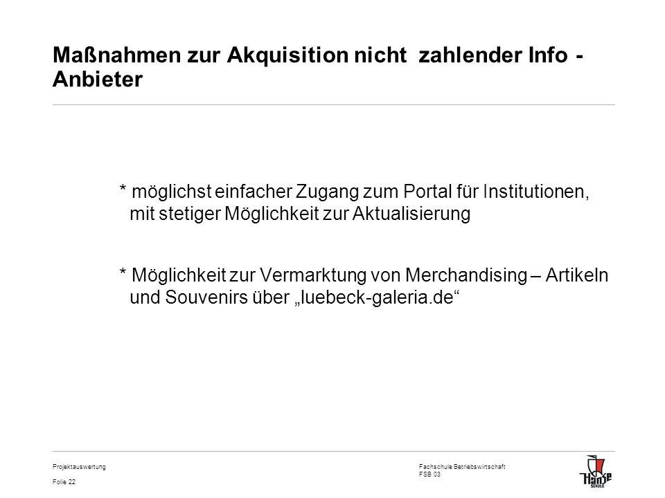 Fachschule Betriebswirtschaft FSB 03 Folie 22 Projektauswertung Maßnahmen zur Akquisition nicht zahlender Info - Anbieter * möglichst einfacher Zugang