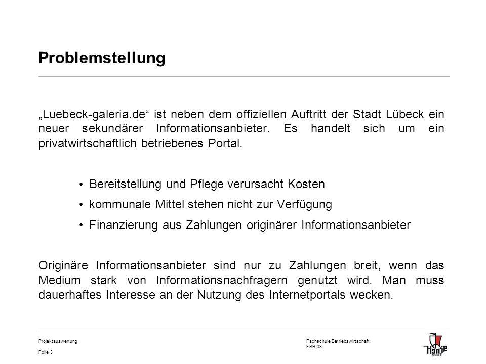 Fachschule Betriebswirtschaft FSB 03 Folie 3 Projektauswertung Problemstellung Luebeck-galeria.de ist neben dem offiziellen Auftritt der Stadt Lübeck