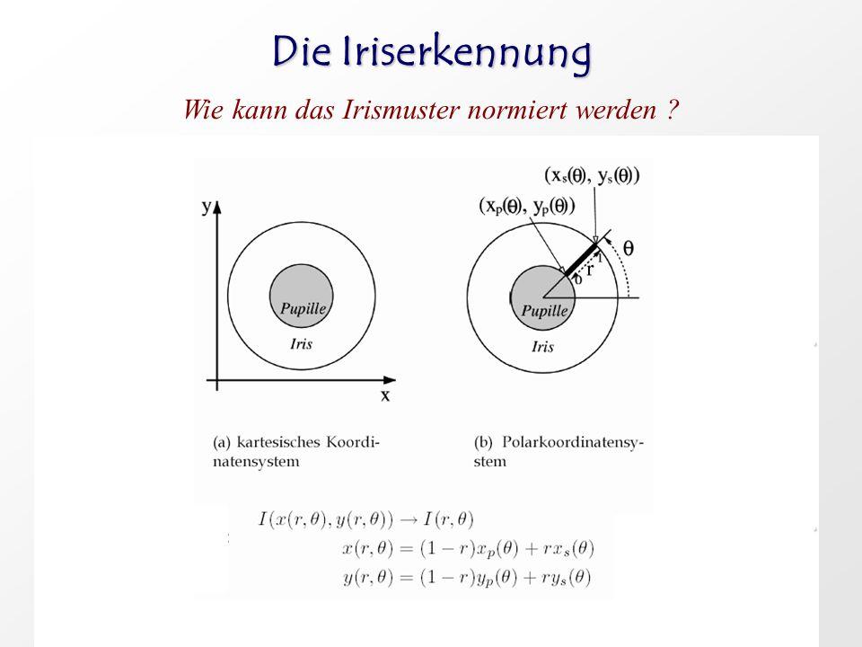 Die Iriserkennung Wie kann das Irismuster normiert werden ?.. 1.Nachdem die Iris lokalisiert wurde, muss sie unabhängig von Größe und Drehung erfasst