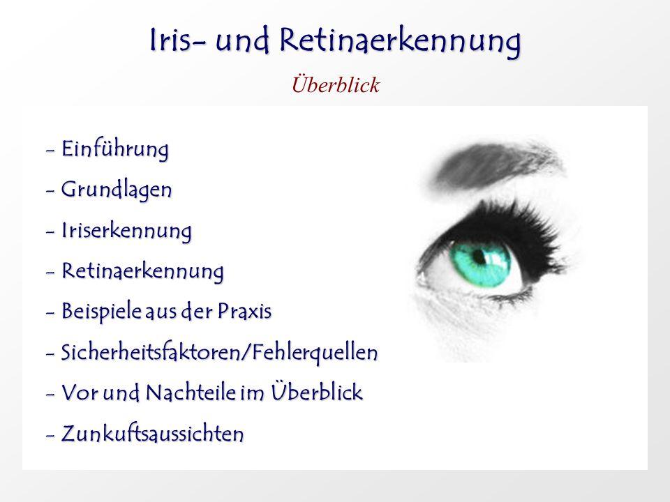 Iris- und Retinaerkennung Überblick -Einführung -Grundlagen -Iriserkennung -Retinaerkennung -Beispiele aus der Praxis -Sicherheitsfaktoren/Fehlerquell