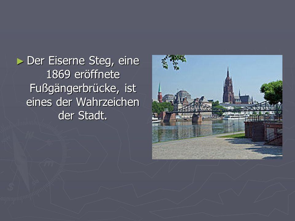 Der Eiserne Steg, eine 1869 eröffnete Fußgängerbrücke, ist eines der Wahrzeichen der Stadt. Der Eiserne Steg, eine 1869 eröffnete Fußgängerbrücke, ist
