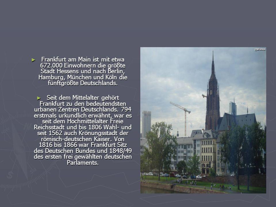 Frankfurt am Main ist mit etwa 672.000 Einwohnern die größte Stadt Hessens und nach Berlin, Hamburg, München und Köln die fünftgrößte Deutschlands. Fr