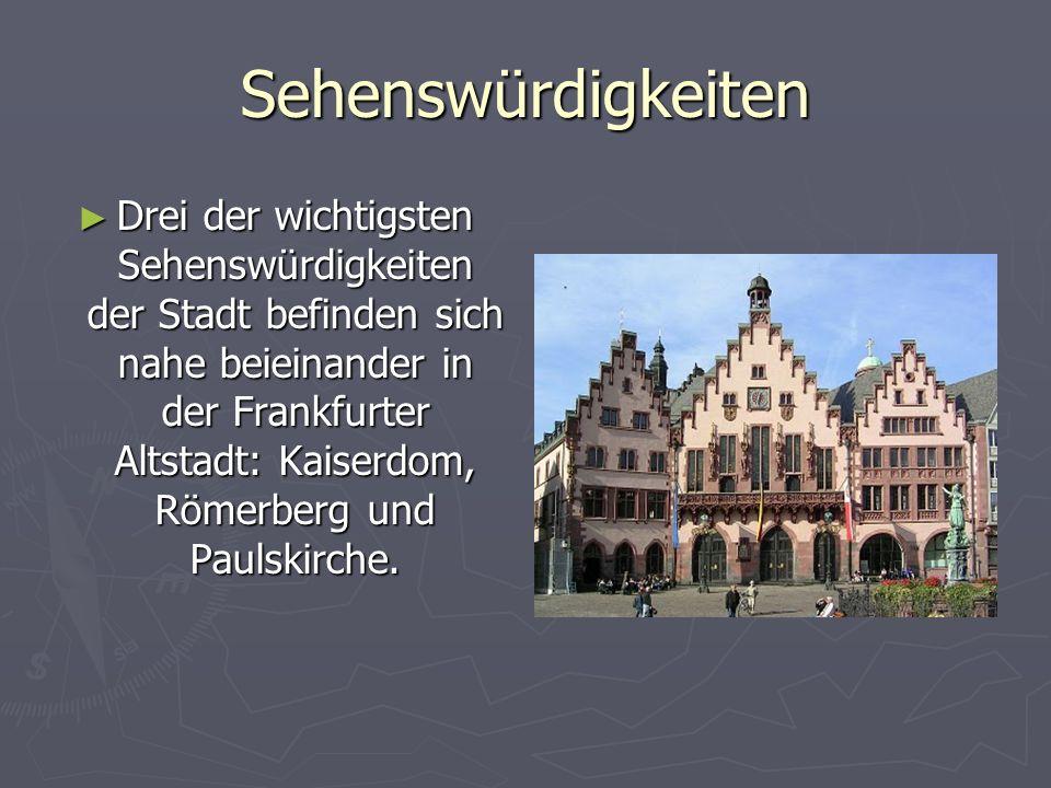 Sehenswürdigkeiten Drei der wichtigsten Sehenswürdigkeiten der Stadt befinden sich nahe beieinander in der Frankfurter Altstadt: Kaiserdom, Römerberg