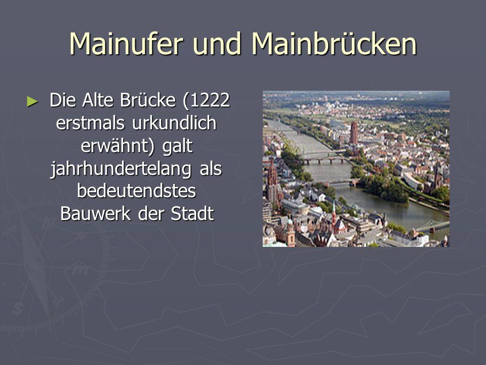 Mainufer und Mainbrücken Die Alte Brücke (1222 erstmals urkundlich erwähnt) galt jahrhundertelang als bedeutendstes Bauwerk der Stadt Die Alte Brücke