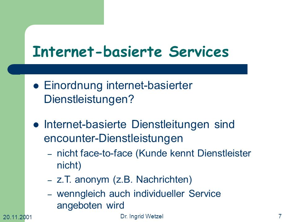 20.11.2001 Dr. Ingrid Wetzel7 Internet-basierte Services Einordnung internet-basierter Dienstleistungen? Internet-basierte Dienstleitungen sind encoun