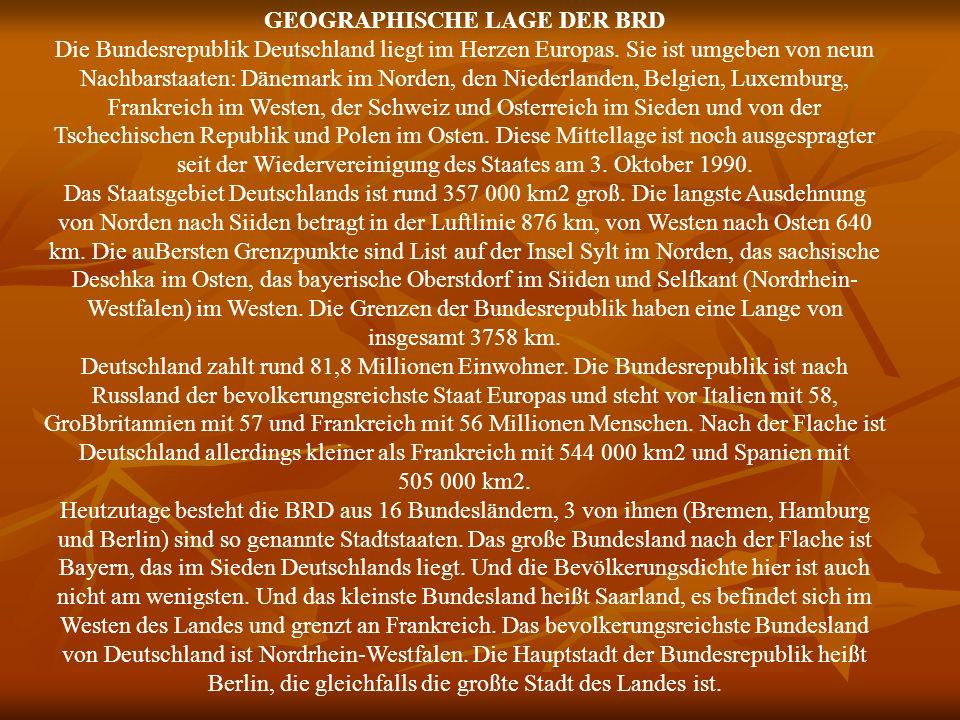 GEOGRAPHISCHE LAGE DER BRD Die Bundesrepublik Deutschland liegt im Herzen Europas. Sie ist umgeben von neun Nachbarstaaten: Dänemark im Norden, den Ni