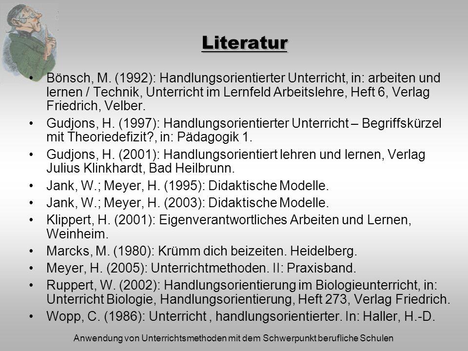 Anwendung von Unterrichtsmethoden mit dem Schwerpunkt berufliche Schulen Literatur Bönsch, M. (1992): Handlungsorientierter Unterricht, in: arbeiten u