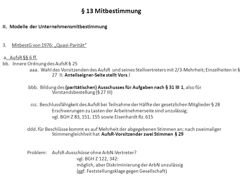 § 13 Mitbestimmung II.Modelle der Unternehmensmitbestimmung 3.MitbestG von 1976: Quasi-Parität a.