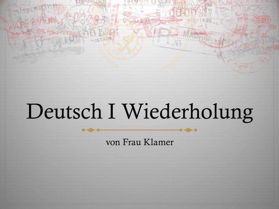 Deutsch I Wiederholung von Frau Klamer