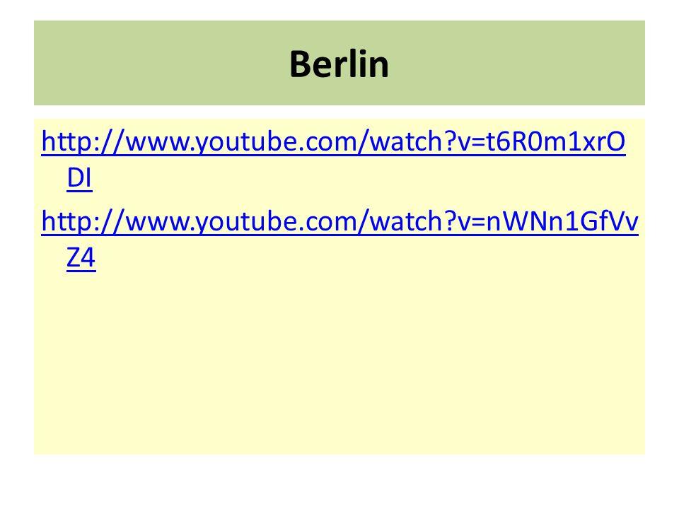 Berlin http://www.youtube.com/watch?v=t6R0m1xrO DI http://www.youtube.com/watch?v=nWNn1GfVv Z4
