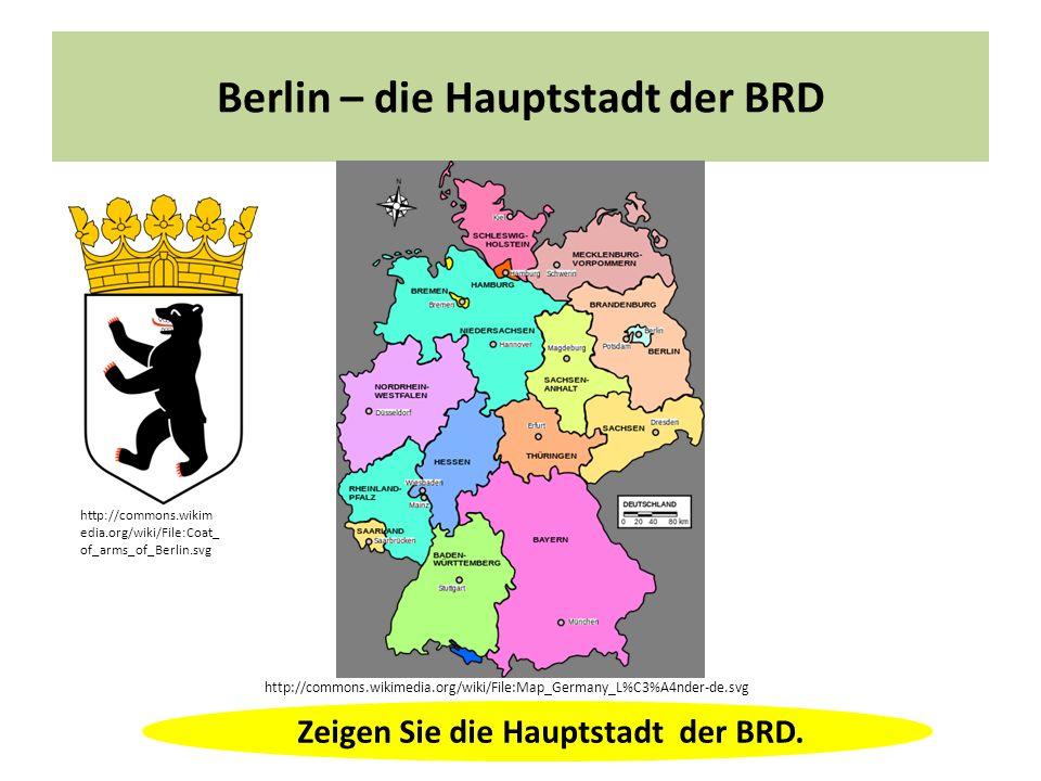 Zeigen Sie die Hauptstadt der BRD. http://commons.wikimedia.org/wiki/File:Map_Germany_L%C3%A4nder-de.svg http://commons.wikim edia.org/wiki/File:Coat_