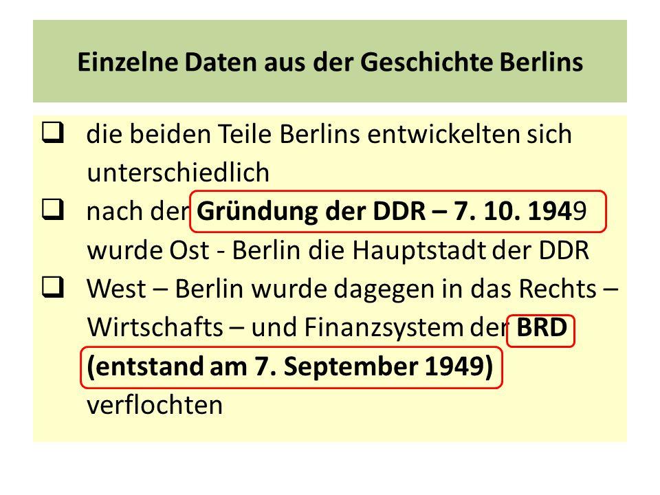 Einzelne Daten aus der Geschichte Berlins die beiden Teile Berlins entwickelten sich unterschiedlich nach der Gründung der DDR – 7. 10. 1949 wurde Ost