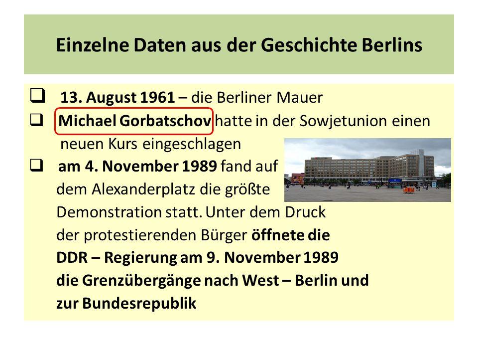 Einzelne Daten aus der Geschichte Berlins 13. August 1961 – die Berliner Mauer Michael Gorbatschov hatte in der Sowjetunion einen neuen Kurs eingeschl