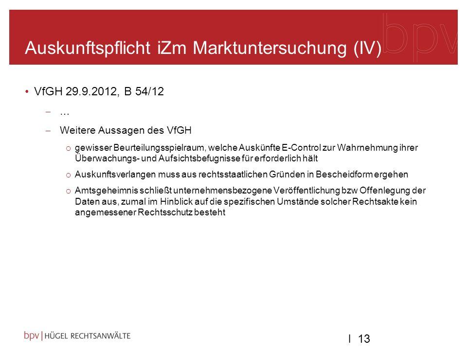l 13 Auskunftspflicht iZm Marktuntersuchung (IV) VfGH 29.9.2012, B 54/12 … Weitere Aussagen des VfGH o gewisser Beurteilungsspielraum, welche Auskünft