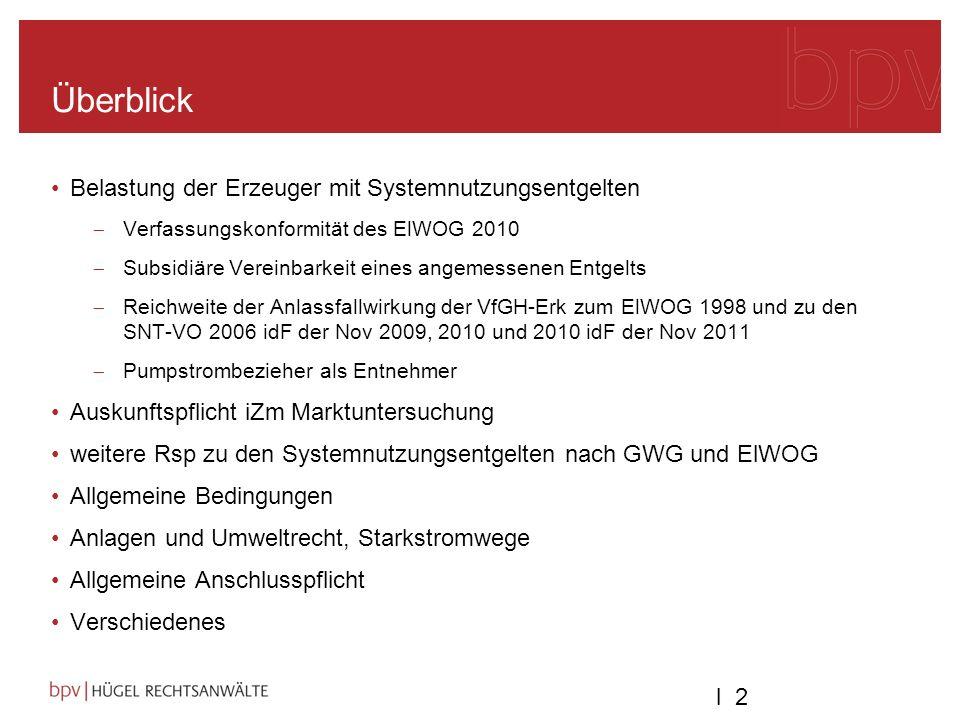 l 2l 2 Überblick Belastung der Erzeuger mit Systemnutzungsentgelten Verfassungskonformität des ElWOG 2010 Subsidiäre Vereinbarkeit eines angemessenen
