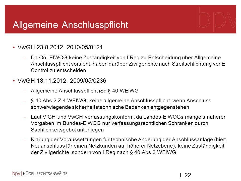 l 22 Allgemeine Anschlusspflicht VwGH 23.8.2012, 2010/05/0121 Da Oö. ElWOG keine Zuständigkeit von LReg zu Entscheidung über Allgemeine Anschlusspflic