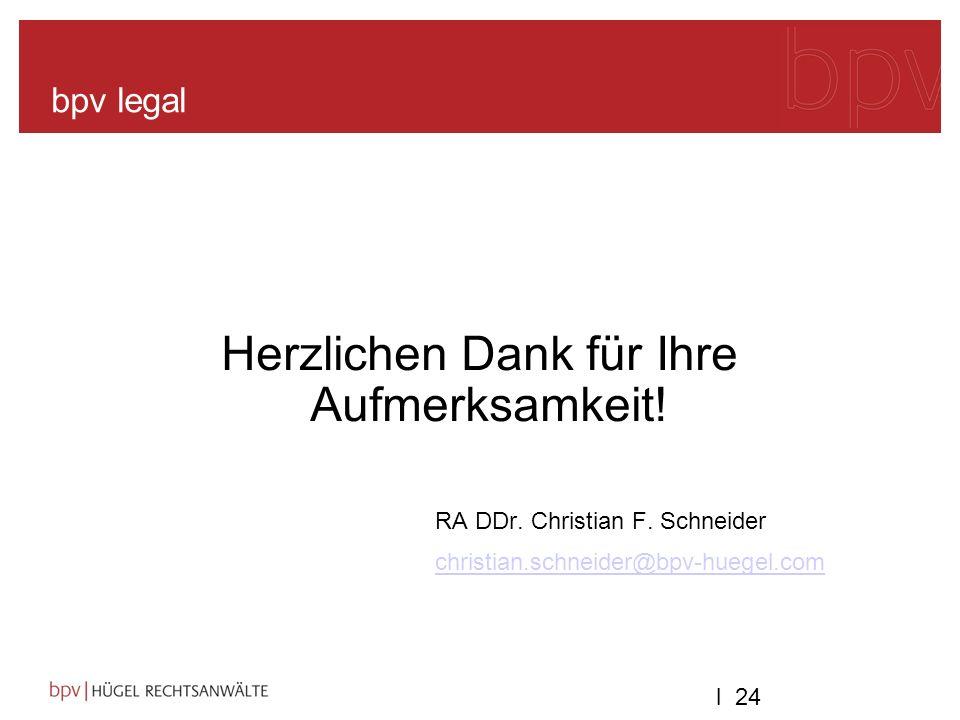 l 24 bpv legal Herzlichen Dank für Ihre Aufmerksamkeit! RA DDr. Christian F. Schneider christian.schneider@bpv-huegel.com