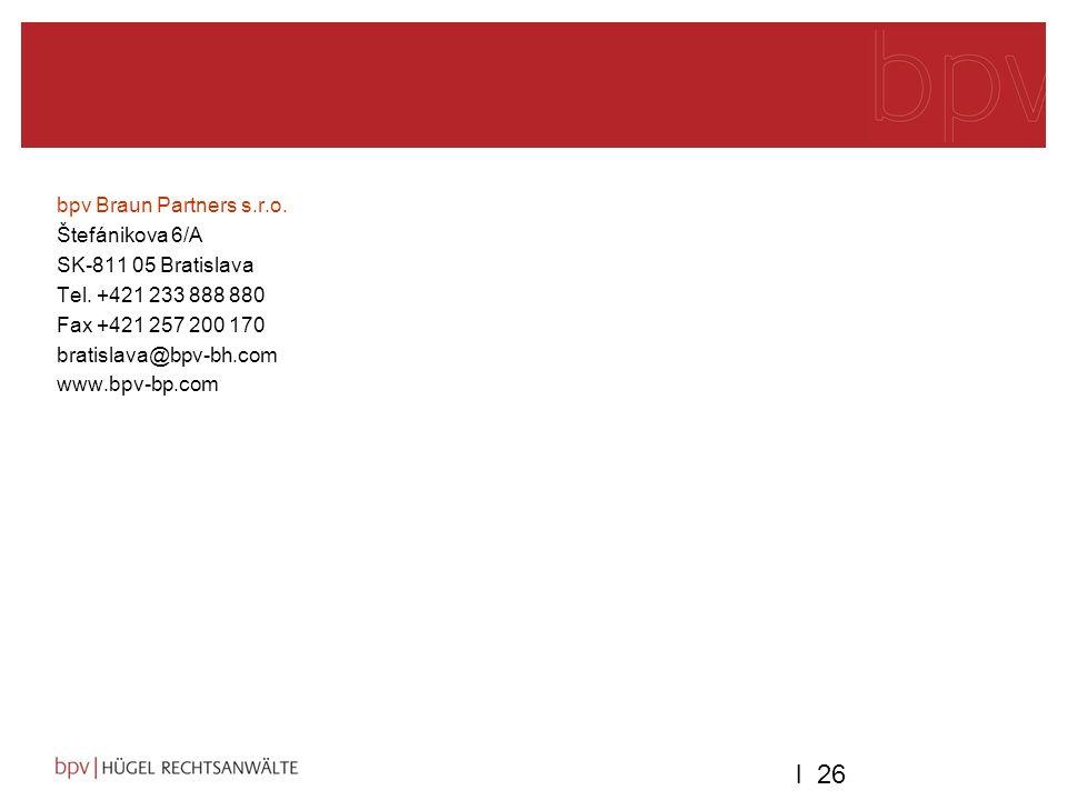 l 26 bpv Braun Partners s.r.o. Štefánikova 6/A SK-811 05 Bratislava Tel. +421 233 888 880 Fax +421 257 200 170 bratislava@bpv-bh.com www.bpv-bp.com