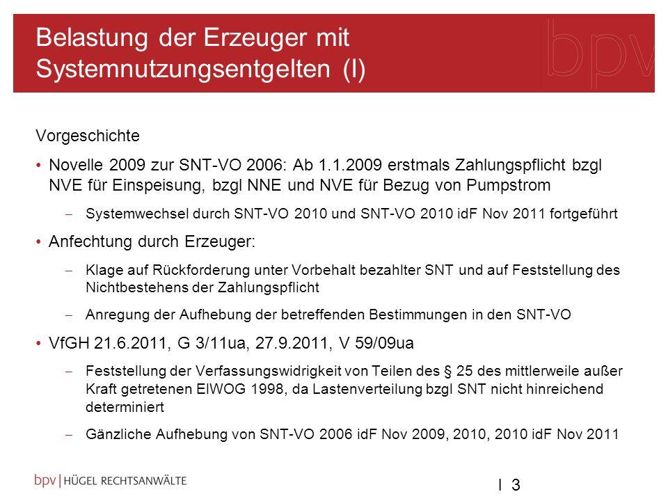 l 3l 3 Belastung der Erzeuger mit Systemnutzungsentgelten (I) Vorgeschichte Novelle 2009 zur SNT-VO 2006: Ab 1.1.2009 erstmals Zahlungspflicht bzgl NV