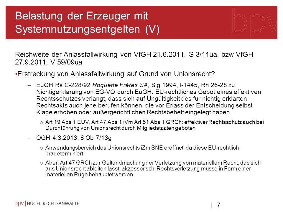 l 7l 7 Belastung der Erzeuger mit Systemnutzungsentgelten (V) Reichweite der Anlassfallwirkung von VfGH 21.6.2011, G 3/11ua, bzw VfGH 27.9.2011, V 59/09ua Erstreckung von Anlassfallwirkung auf Grund von Unionsrecht.
