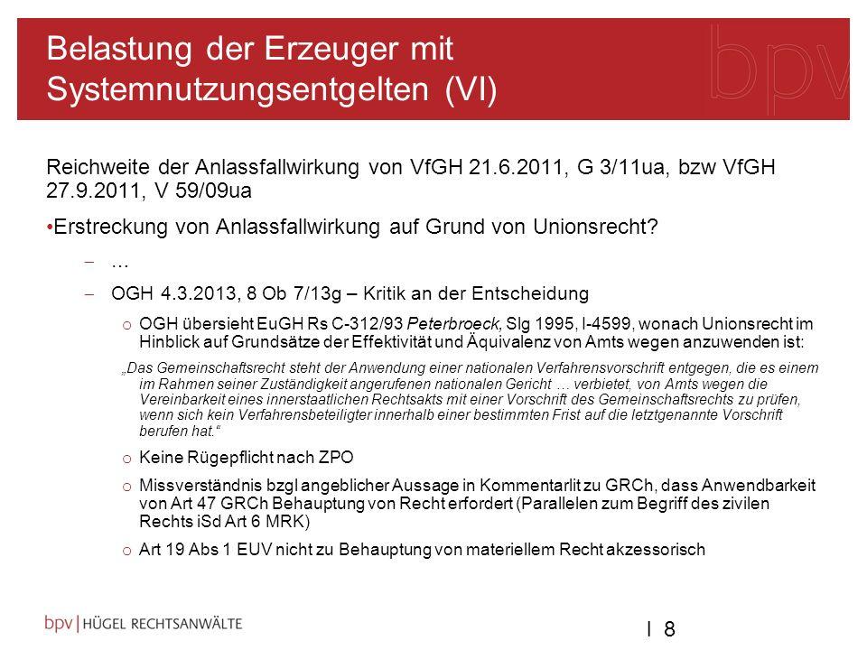 l 8l 8 Belastung der Erzeuger mit Systemnutzungsentgelten (VI) Reichweite der Anlassfallwirkung von VfGH 21.6.2011, G 3/11ua, bzw VfGH 27.9.2011, V 59/09ua Erstreckung von Anlassfallwirkung auf Grund von Unionsrecht.