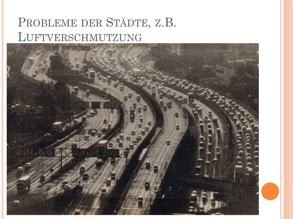 P ROBLEME DER S TÄDTE, Z.B. L UFTVERSCHMUTZUNG