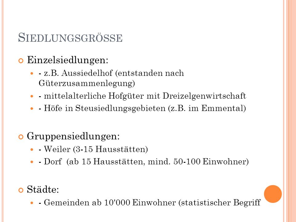 S IEDLUNGSGRÖSSE Einzelsiedlungen: - z.B. Aussiedelhof (entstanden nach Güterzusammenlegung) - mittelalterliche Hofgüter mit Dreizelgenwirtschaft - Hö