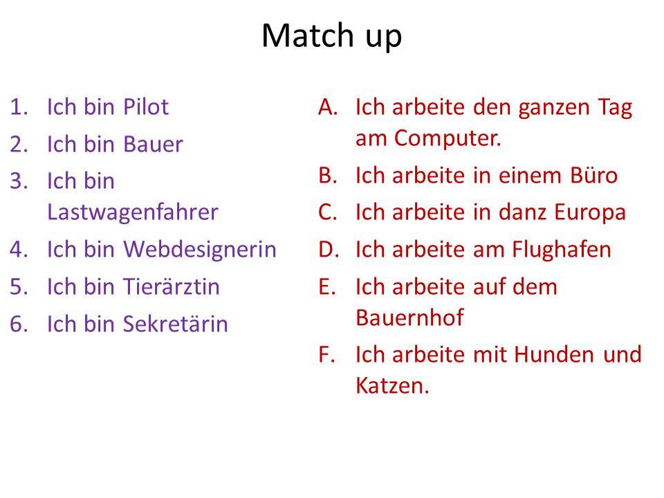 Match up 1.Ich bin Pilot 2.Ich bin Bauer 3.Ich bin Lastwagenfahrer 4.Ich bin Webdesignerin 5.Ich bin Tierärztin 6.Ich bin Sekretärin A.Ich arbeite den