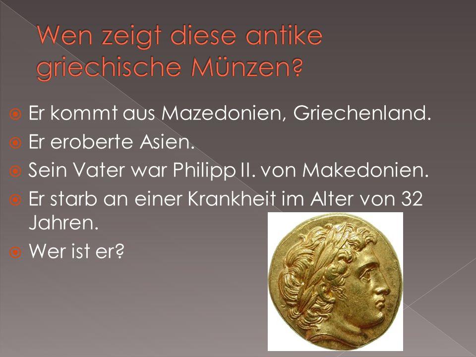 Er kommt aus Mazedonien, Griechenland. Er eroberte Asien. Sein Vater war Philipp II. von Makedonien. Er starb an einer Krankheit im Alter von 32 Jahre