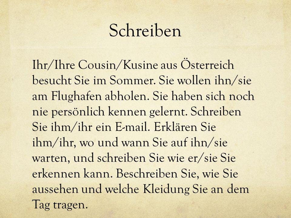 Schreiben Ihr/Ihre Cousin/Kusine aus Österreich besucht Sie im Sommer. Sie wollen ihn/sie am Flughafen abholen. Sie haben sich noch nie persönlich ken
