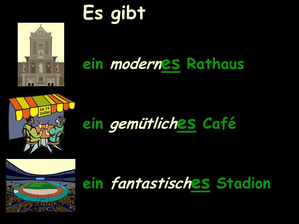 Es gibt ein modern es Rathaus ein gemütlich es Café ein fantastisch es Stadion