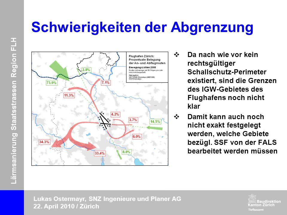 Lärmsanierung Staatsstrassen Region FLH Lukas Ostermayr, SNZ Ingenieure und Planer AG 22. April 2010 / Zürich Schwierigkeiten der Abgrenzung Da nach w
