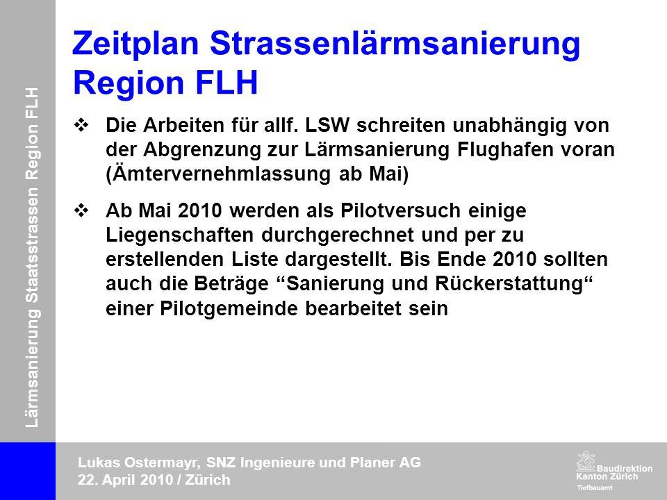 Lärmsanierung Staatsstrassen Region FLH Lukas Ostermayr, SNZ Ingenieure und Planer AG 22. April 2010 / Zürich Zeitplan Strassenlärmsanierung Region FL