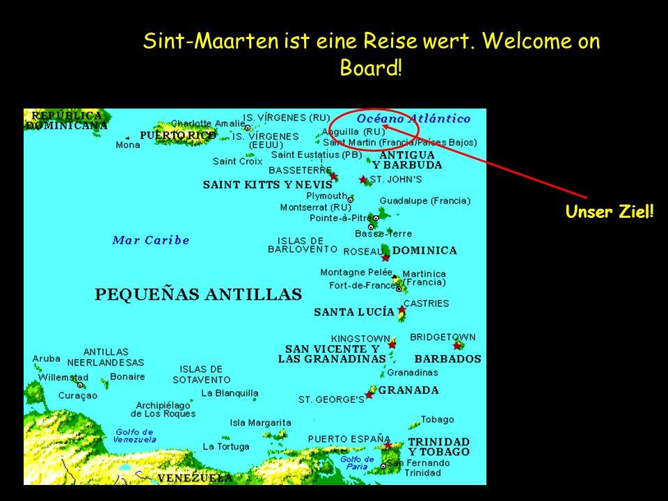 Sint-Maarten ist eine Reise wert. Welcome on Board! Unser Ziel!