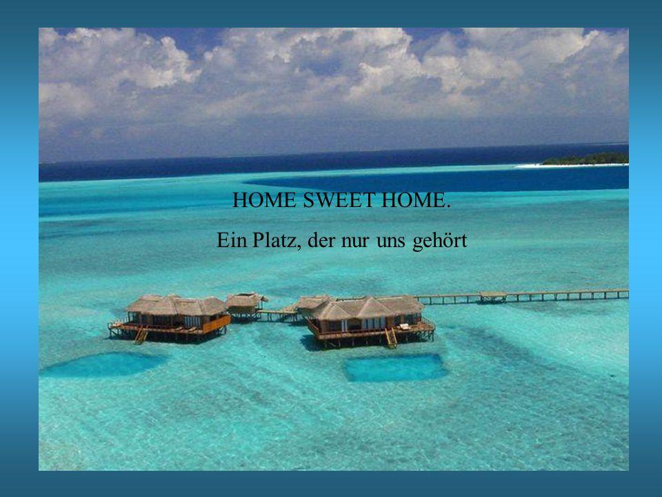 HOME SWEET HOME. Ein Platz, der nur uns gehört