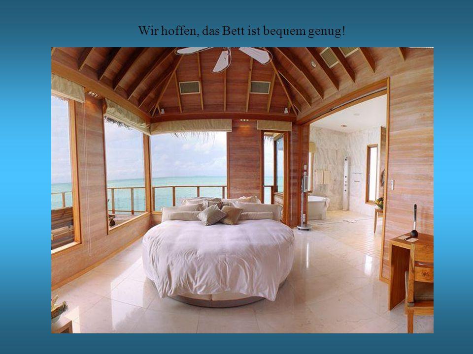 Wir hoffen, das Bett ist bequem genug!