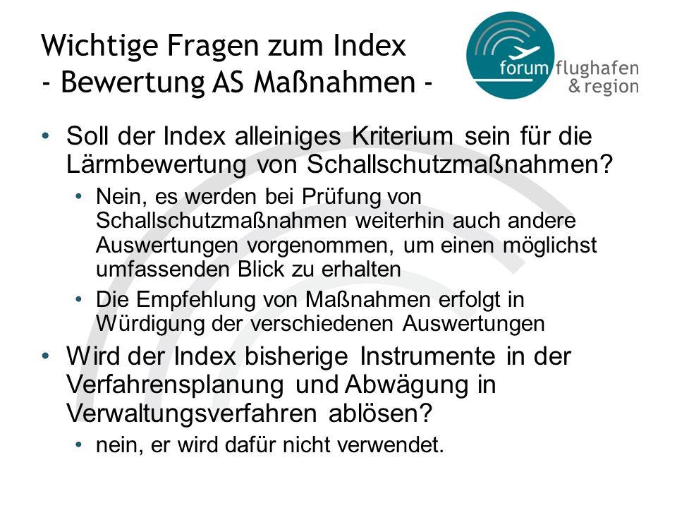 Wichtige Fragen zum Index - Bewertung AS Maßnahmen - Soll der Index alleiniges Kriterium sein für die Lärmbewertung von Schallschutzmaßnahmen? Nein, e