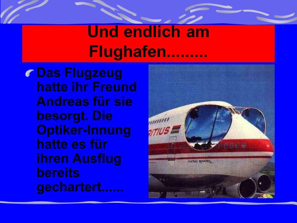 Und endlich am Flughafen......... Das Flugzeug hatte ihr Freund Andreas für sie besorgt.