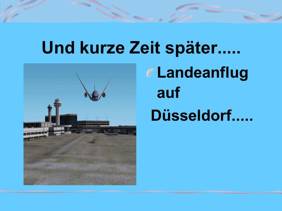 Und kurze Zeit später..... Landeanflug auf Düsseldorf.....