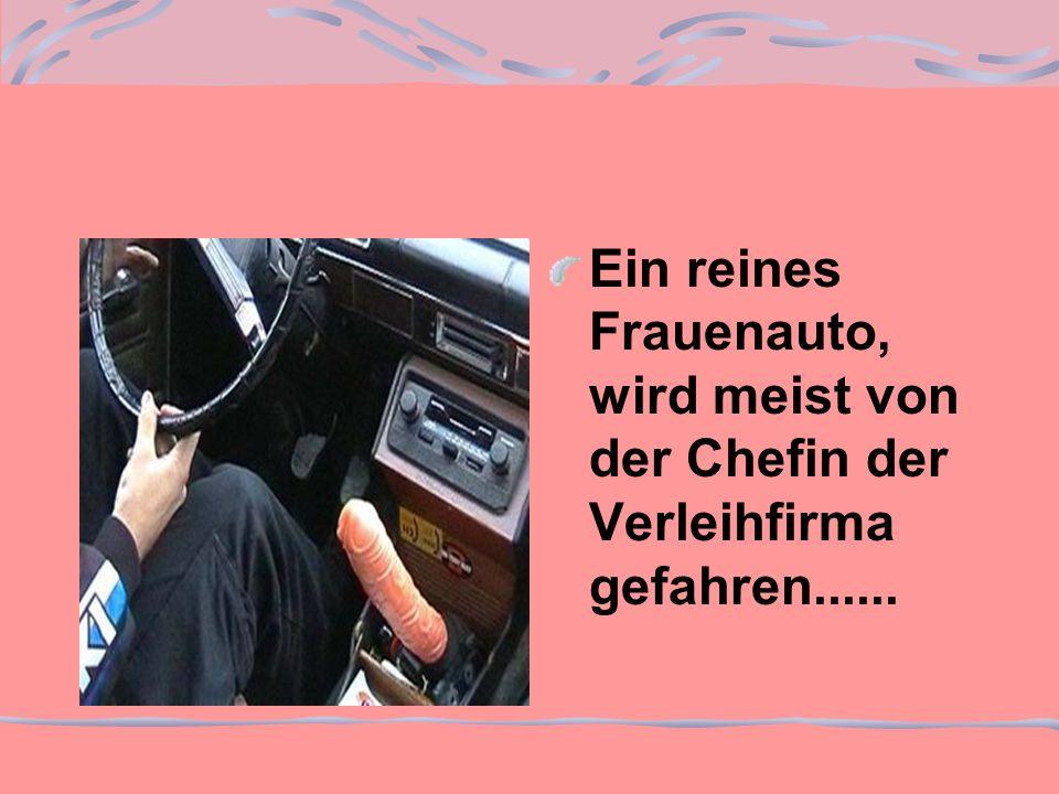 Ein reines Frauenauto, wird meist von der Chefin der Verleihfirma gefahren......