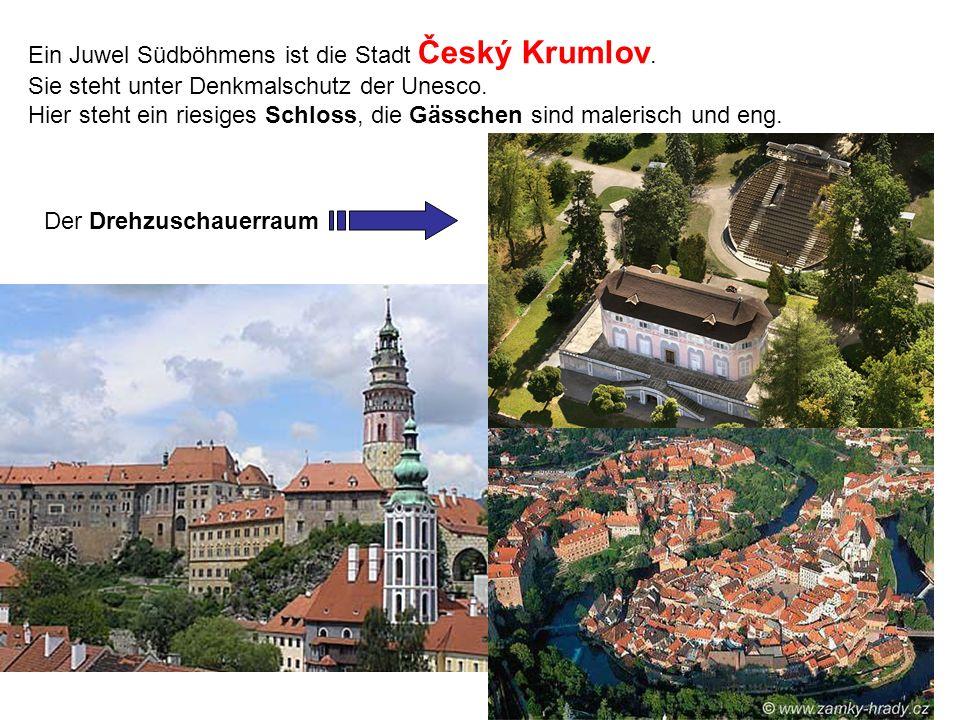 Ein Juwel Südböhmens ist die Stadt Český Krumlov. Sie steht unter Denkmalschutz der Unesco. Hier steht ein riesiges Schloss, die Gässchen sind maleris
