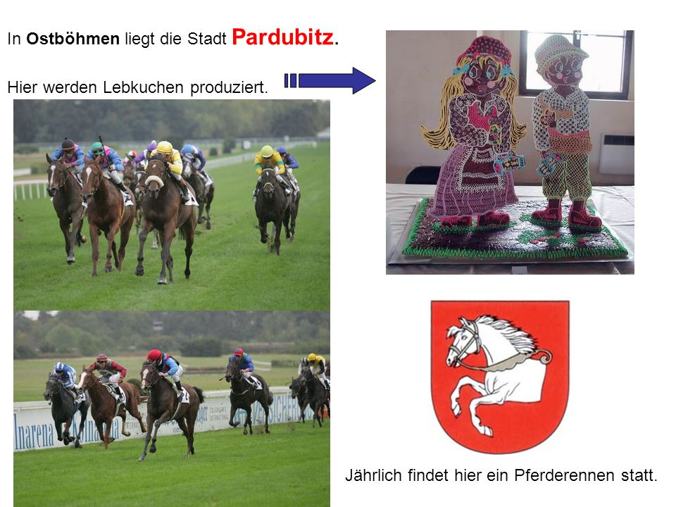 In Ostböhmen liegt die Stadt Pardubitz. Hier werden Lebkuchen produziert. Jährlich findet hier ein Pferderennen statt.