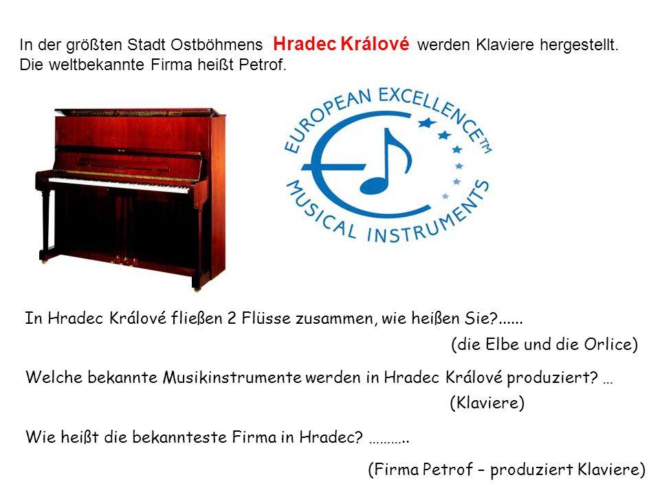 In der größten Stadt Ostböhmens Hradec Králové werden Klaviere hergestellt.