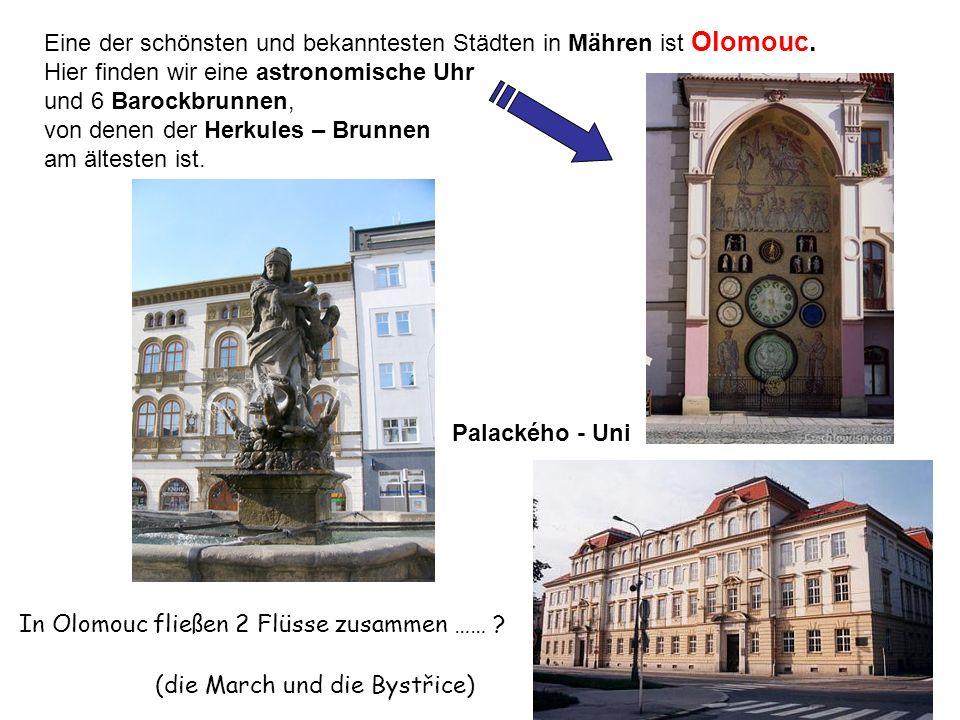 Eine der schönsten und bekanntesten Städten in Mähren ist Olomouc. Hier finden wir eine astronomische Uhr und 6 Barockbrunnen, von denen der Herkules