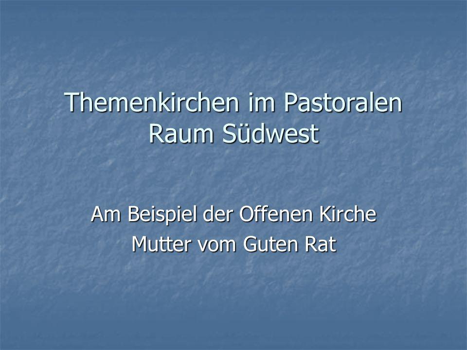 Themenkirchen im Pastoralen Raum Südwest Am Beispiel der Offenen Kirche Mutter vom Guten Rat