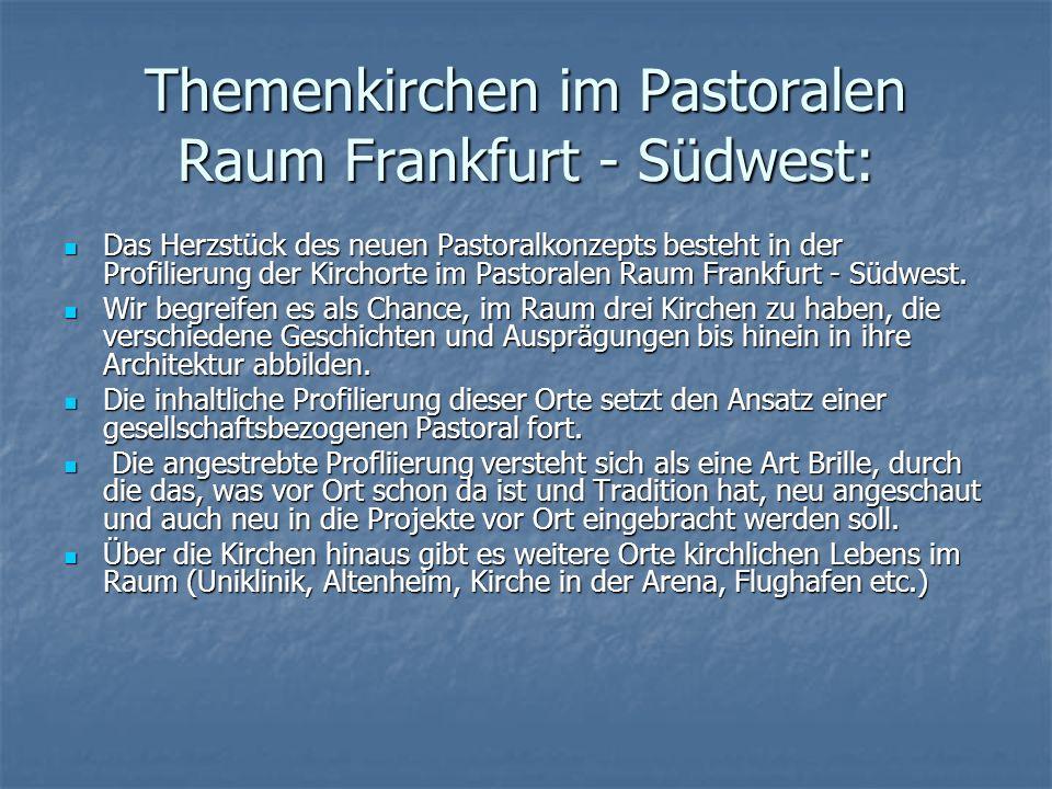 Themenkirchen im Pastoralen Raum Frankfurt - Südwest: Das Herzstück des neuen Pastoralkonzepts besteht in der Profilierung der Kirchorte im Pastoralen Raum Frankfurt - Südwest.