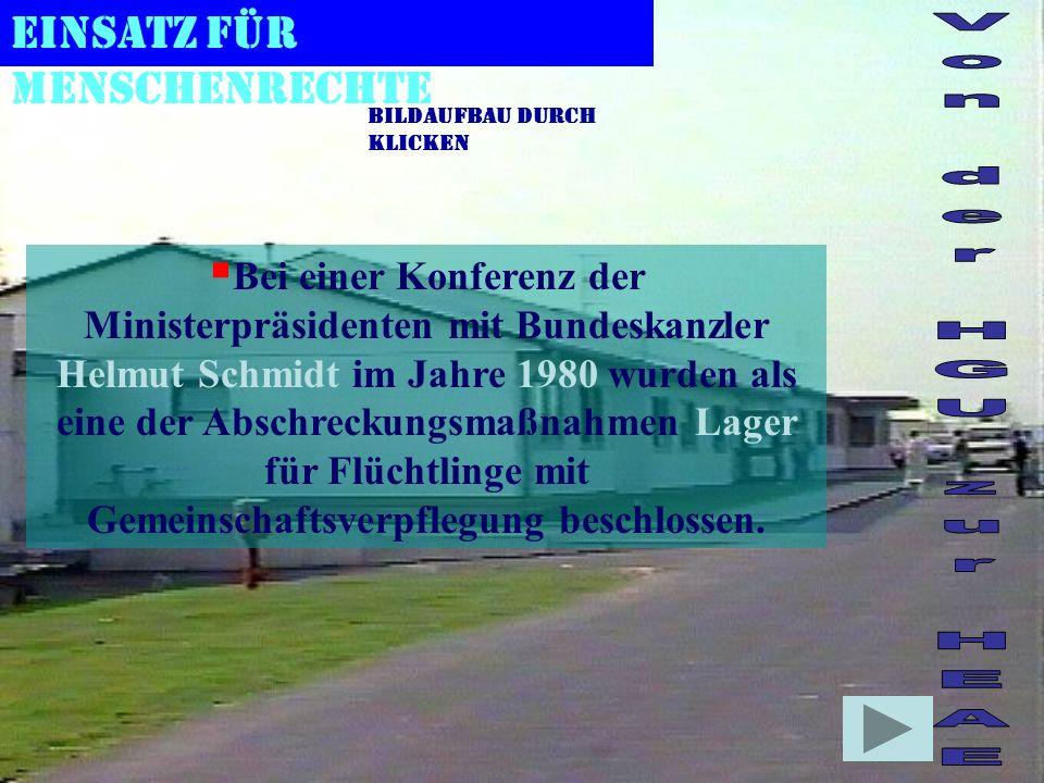 Bei einer Konferenz der Ministerpräsidenten mit Bundeskanzler Helmut Schmidt im Jahre 1980 wurden als eine der Abschreckungsmaßnahmen Lager für Flüchtlinge mit Gemeinschaftsverpflegung beschlossen.