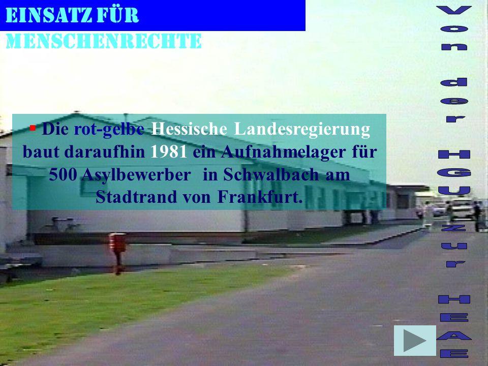 Einsatz für Menschenrechte Die rot-gelbe Hessische Landesregierung baut daraufhin 1981 ein Aufnahmelager für 500 Asylbewerber in Schwalbach am Stadtrand von Frankfurt.