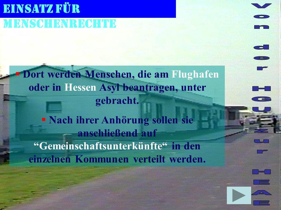 Einsatz für Menschenrechte Dort werden Menschen, die am Flughafen oder in Hessen Asyl beantragen, unter gebracht.