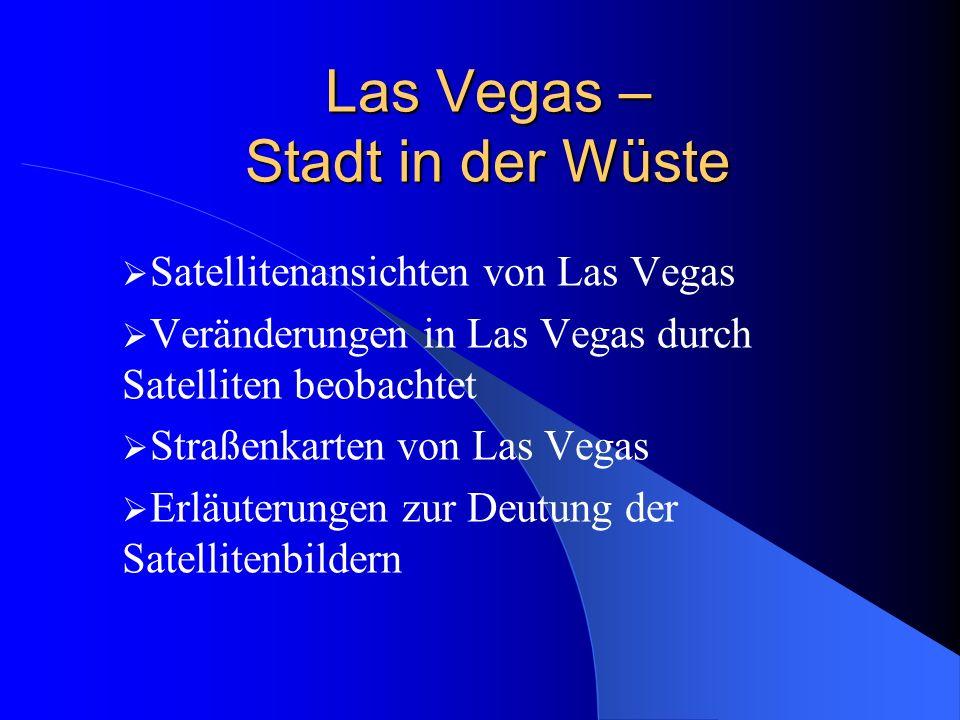 Las Vegas – Stadt in der Wüste Satellitenansichten von Las Vegas Veränderungen in Las Vegas durch Satelliten beobachtet Straßenkarten von Las Vegas Er